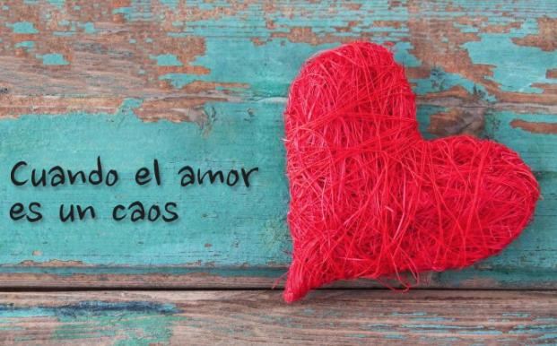"""""""Cuando el amor es un caos"""""""